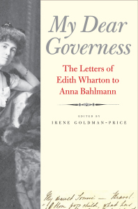 My Dear Governess: The Letters of Edith Wharton to Anna Bahlmann, ed. Irene Goldman-Price