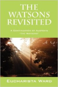 The Watsons Revisited: A Continuation of Austen's The Watsons, by Eucharista Ward (2012)