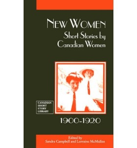 New Women: Short Stories by Canadian Women, 1900-1920