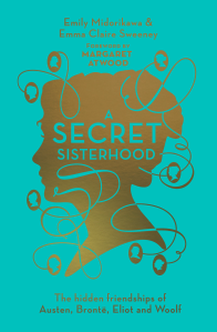 A Secret Sisterhood: The hidden friendships of Austen, Brontë, Eliot and Woolf, by Emily Midorikawa and Emma Claire Sweeney